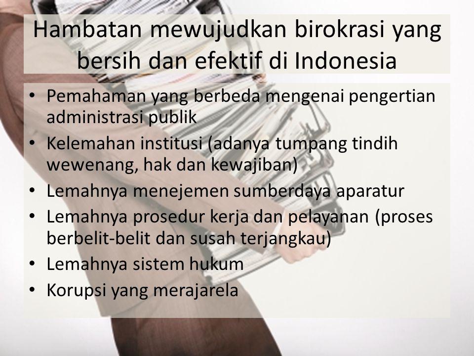 Hambatan mewujudkan birokrasi yang bersih dan efektif di Indonesia