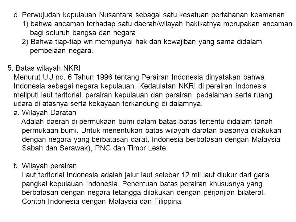 d. Perwujudan kepulauan Nusantara sebagai satu kesatuan pertahanan keamanan