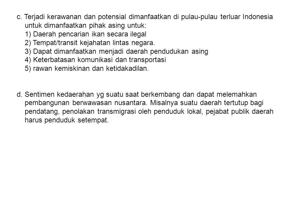 c. Terjadi kerawanan dan potensial dimanfaatkan di pulau-pulau terluar Indonesia