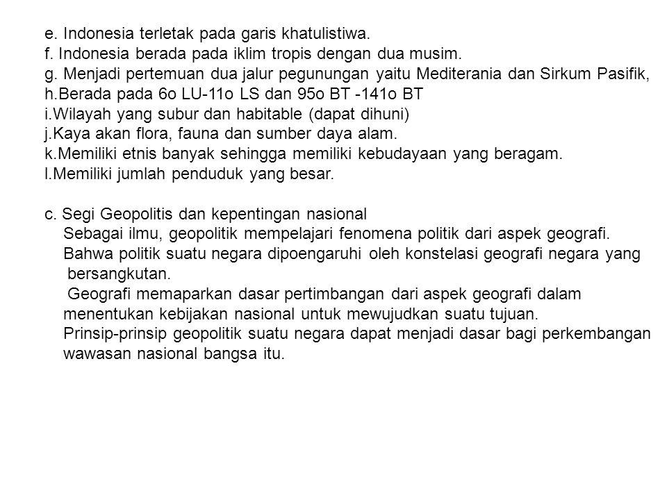e. Indonesia terletak pada garis khatulistiwa.