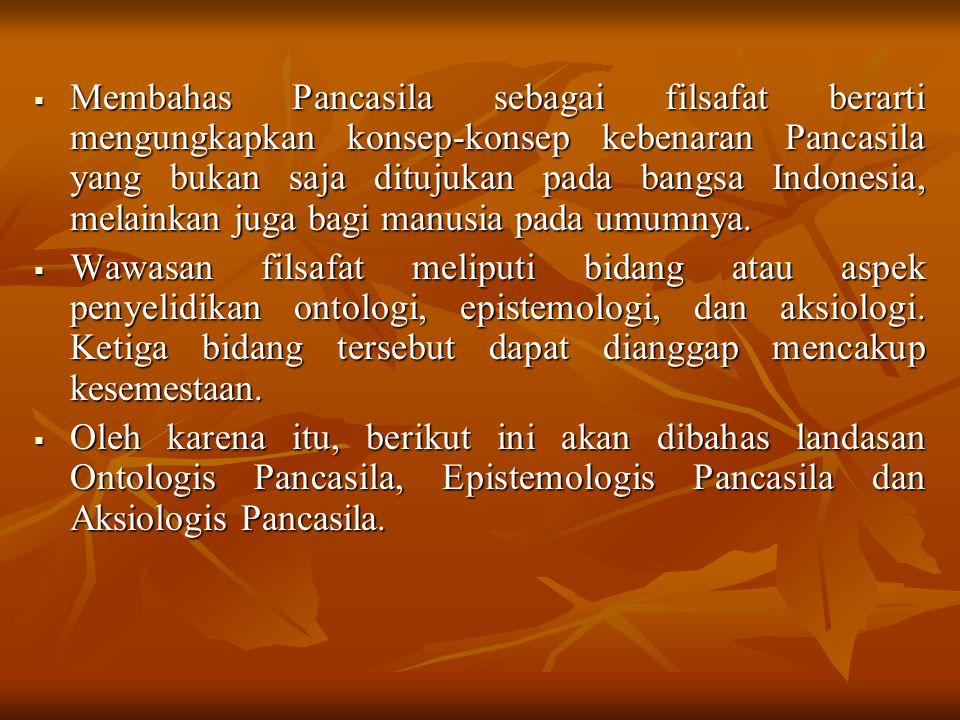 Membahas Pancasila sebagai filsafat berarti mengungkapkan konsep-konsep kebenaran Pancasila yang bukan saja ditujukan pada bangsa Indonesia, melainkan juga bagi manusia pada umumnya.