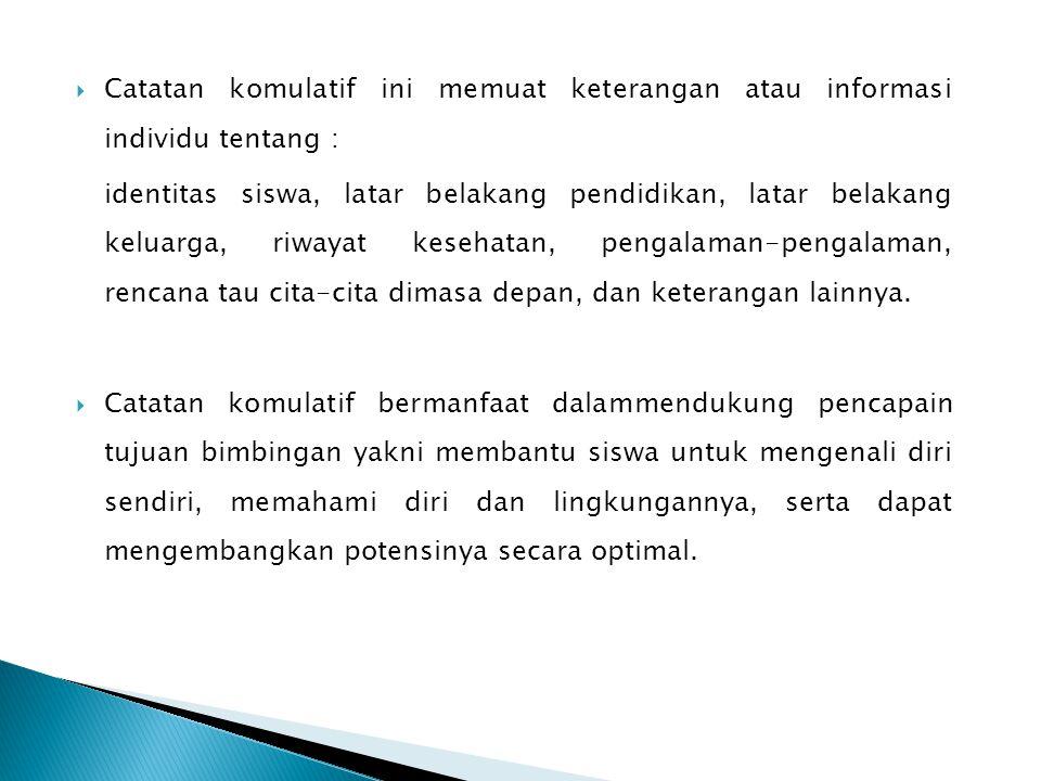 Catatan komulatif ini memuat keterangan atau informasi individu tentang :