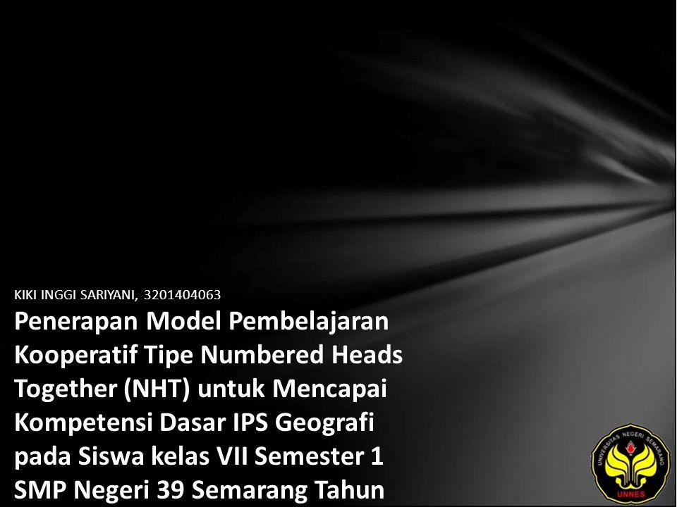 KIKI INGGI SARIYANI, 3201404063 Penerapan Model Pembelajaran Kooperatif Tipe Numbered Heads Together (NHT) untuk Mencapai Kompetensi Dasar IPS Geografi pada Siswa kelas VII Semester 1 SMP Negeri 39 Semarang Tahun Ajaran 2008/2009.