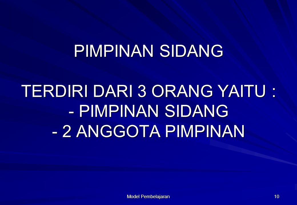 PIMPINAN SIDANG TERDIRI DARI 3 ORANG YAITU : - PIMPINAN SIDANG - 2 ANGGOTA PIMPINAN