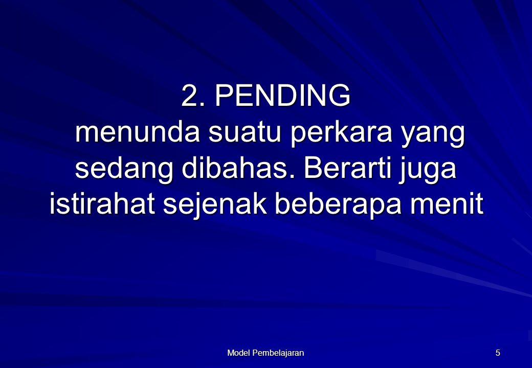 2. PENDING menunda suatu perkara yang sedang dibahas