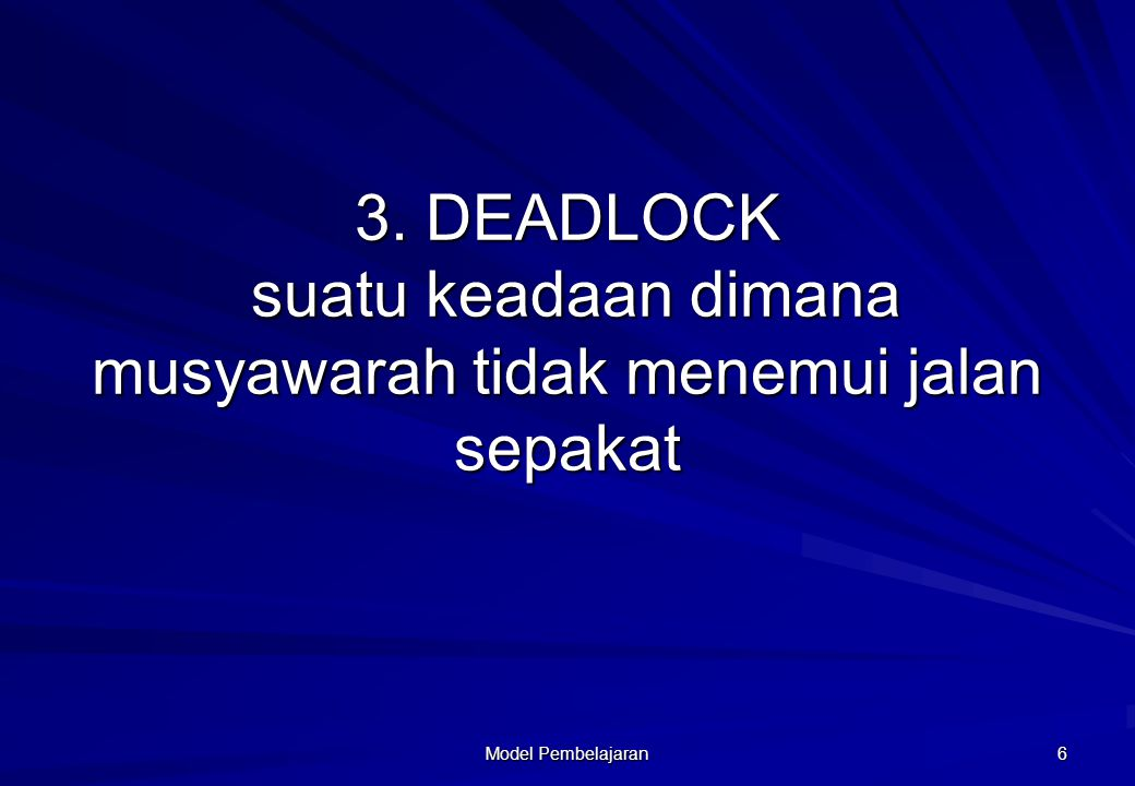 3. DEADLOCK suatu keadaan dimana musyawarah tidak menemui jalan sepakat