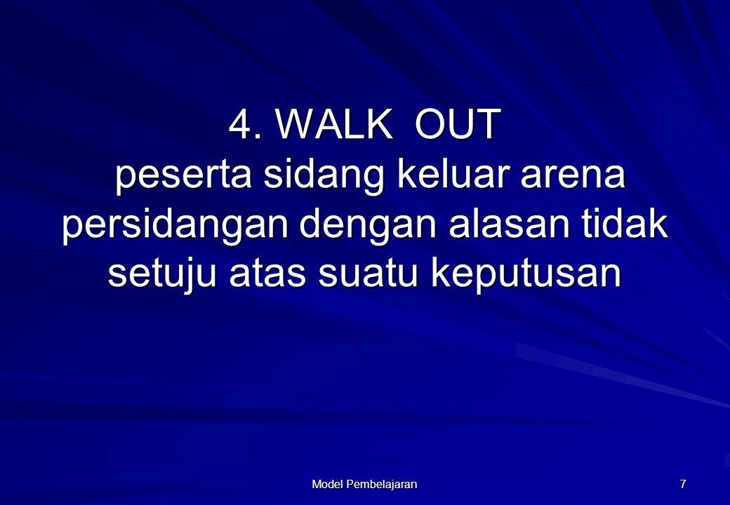 4. WALK OUT peserta sidang keluar arena persidangan dengan alasan tidak setuju atas suatu keputusan