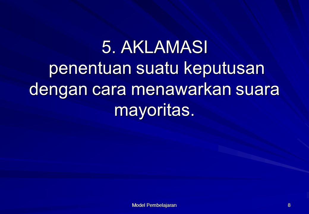 5. AKLAMASI penentuan suatu keputusan dengan cara menawarkan suara mayoritas.
