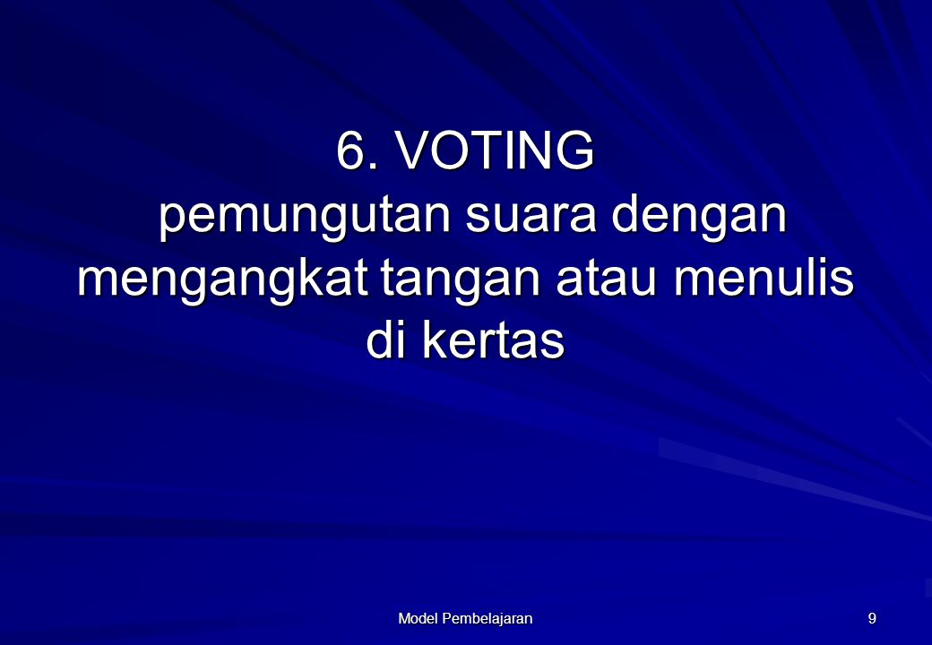 6. VOTING pemungutan suara dengan mengangkat tangan atau menulis di kertas
