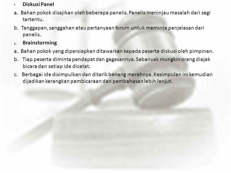 Diskusi Panel a. Bahan pokok disajikan oleh beberapa panelis. Panelis meninjau masalah dari segi tertentu.