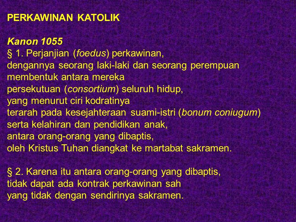 PERKAWINAN KATOLIK Kanon 1055. § 1. Perjanjian (foedus) perkawinan, dengannya seorang laki-laki dan seorang perempuan.