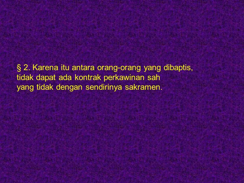 § 2. Karena itu antara orang-orang yang dibaptis,
