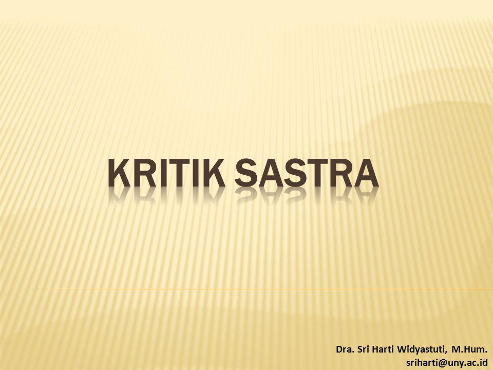 KRITIK SASTRA Dra. Sri Harti Widyastuti, M.Hum. sriharti@uny.ac.id