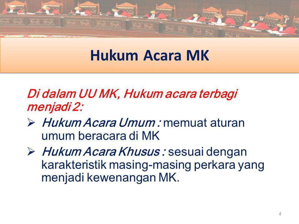 Hukum Acara MK Di dalam UU MK, Hukum acara terbagi menjadi 2:
