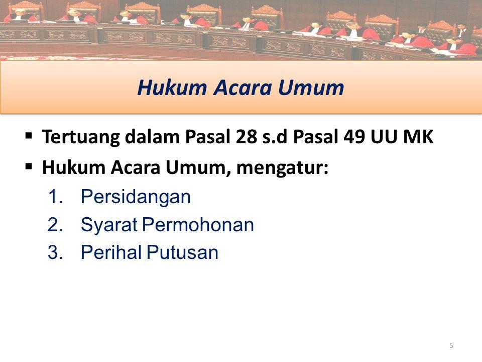 Hukum Acara Umum Tertuang dalam Pasal 28 s.d Pasal 49 UU MK