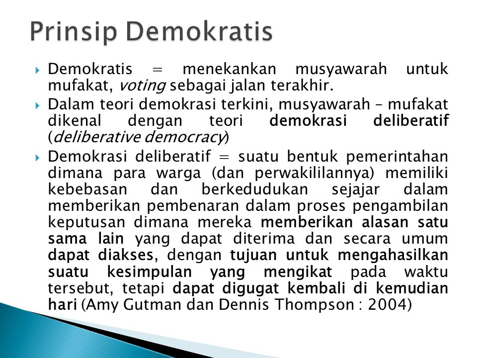 Prinsip Demokratis Demokratis = menekankan musyawarah untuk mufakat, voting sebagai jalan terakhir.