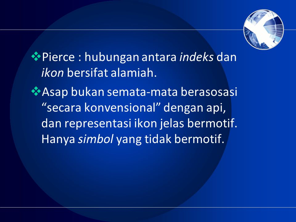 Pierce : hubungan antara indeks dan ikon bersifat alamiah.