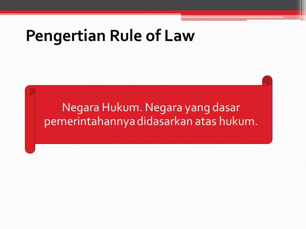Negara Hukum. Negara yang dasar pemerintahannya didasarkan atas hukum.