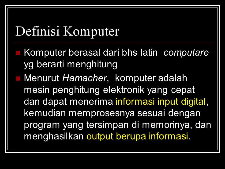 Definisi Komputer Komputer berasal dari bhs latin computare yg berarti menghitung.