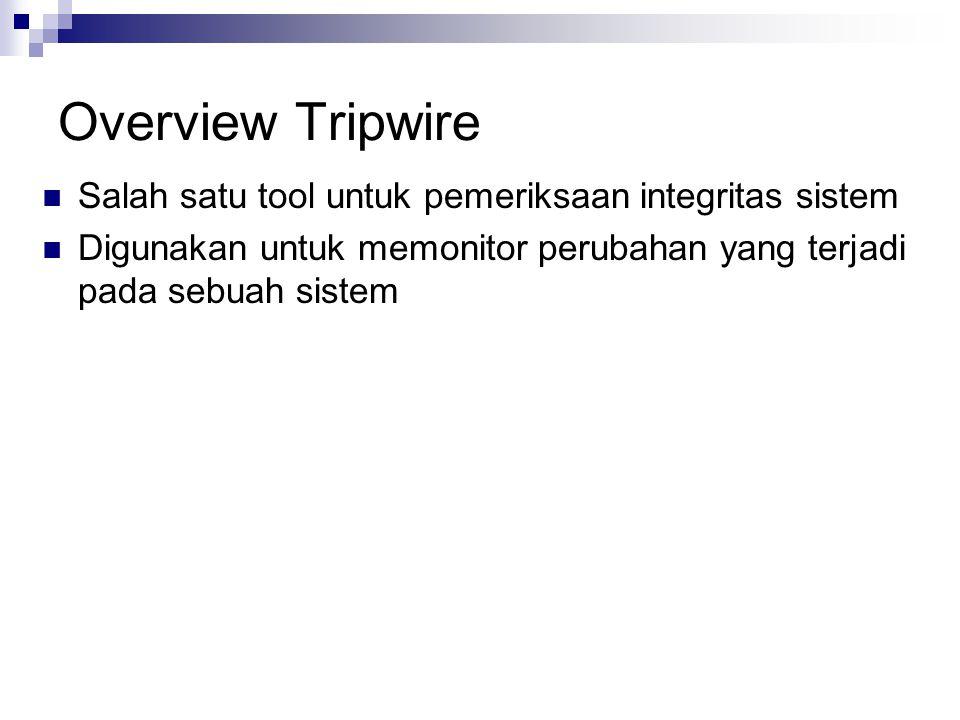 Overview Tripwire Salah satu tool untuk pemeriksaan integritas sistem