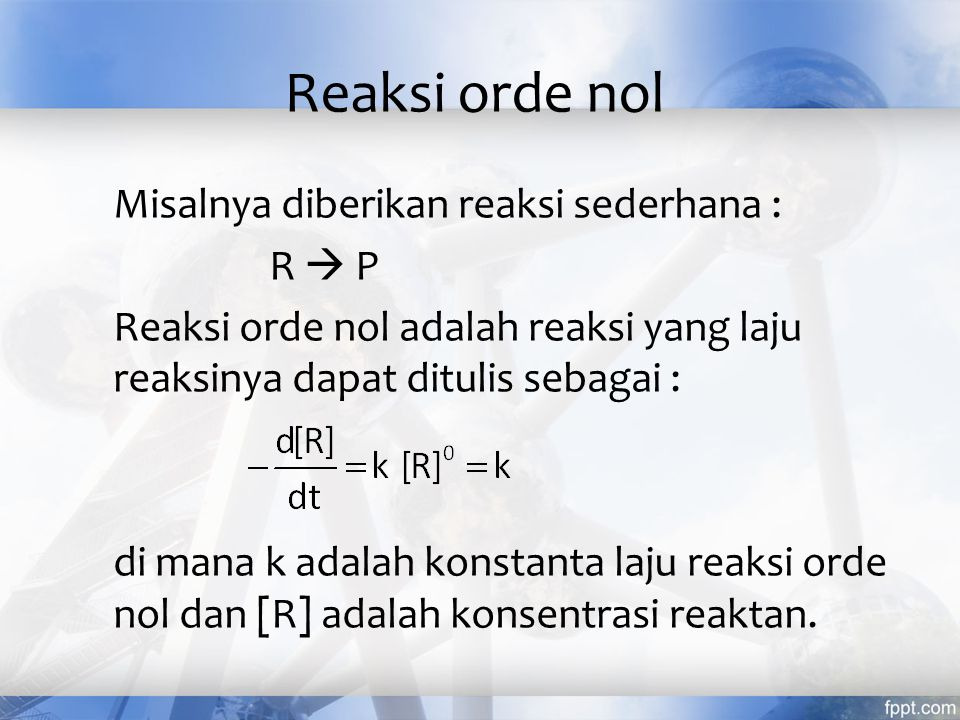 Reaksi orde nol Misalnya diberikan reaksi sederhana : R  P