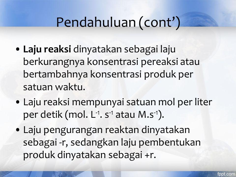Pendahuluan (cont') Laju reaksi dinyatakan sebagai laju berkurangnya konsentrasi pereaksi atau bertambahnya konsentrasi produk per satuan waktu.