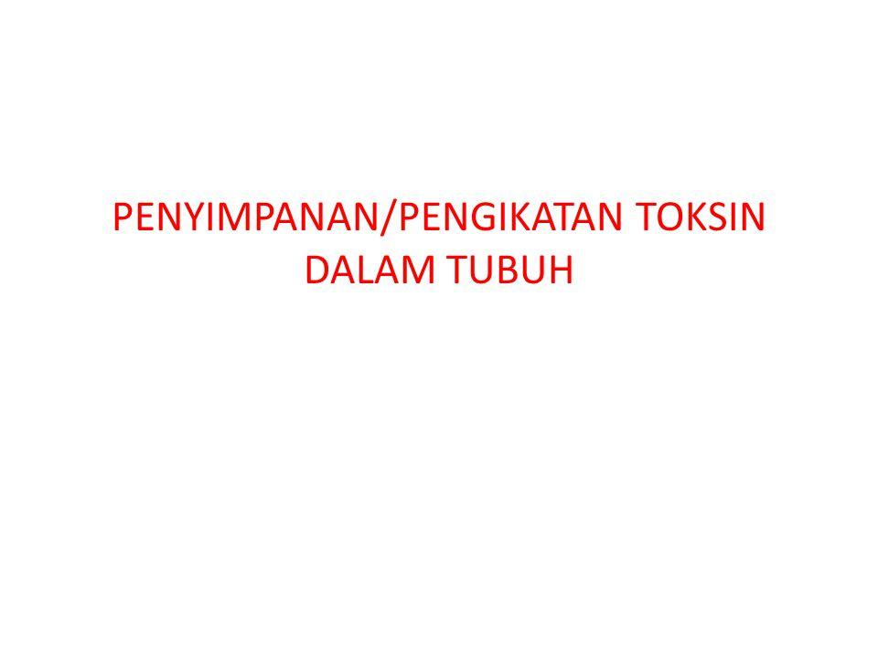 PENYIMPANAN/PENGIKATAN TOKSIN DALAM TUBUH