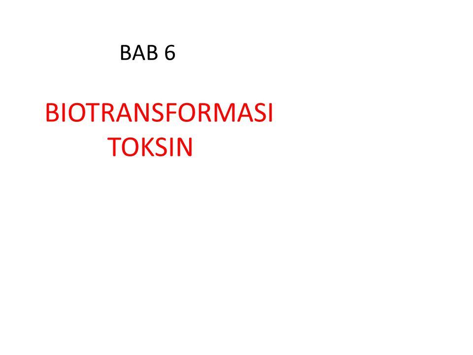 BAB 6 BIOTRANSFORMASI TOKSIN