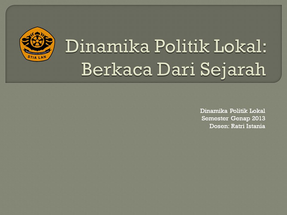 Dinamika Politik Lokal: Berkaca Dari Sejarah