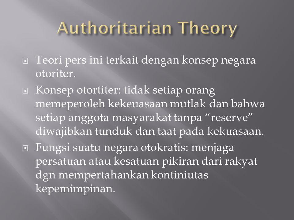 Authoritarian Theory Teori pers ini terkait dengan konsep negara otoriter.