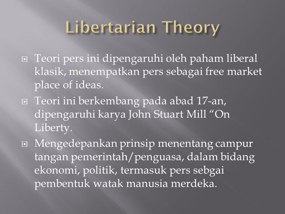 Libertarian Theory Teori pers ini dipengaruhi oleh paham liberal klasik, menempatkan pers sebagai free market place of ideas.