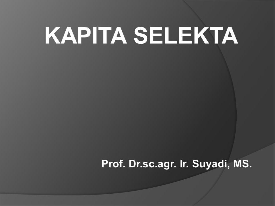 KAPITA SELEKTA Prof. Dr.sc.agr. Ir. Suyadi, MS.