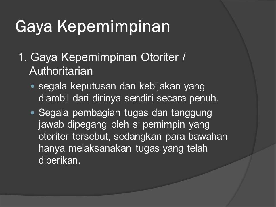 Gaya Kepemimpinan 1. Gaya Kepemimpinan Otoriter / Authoritarian