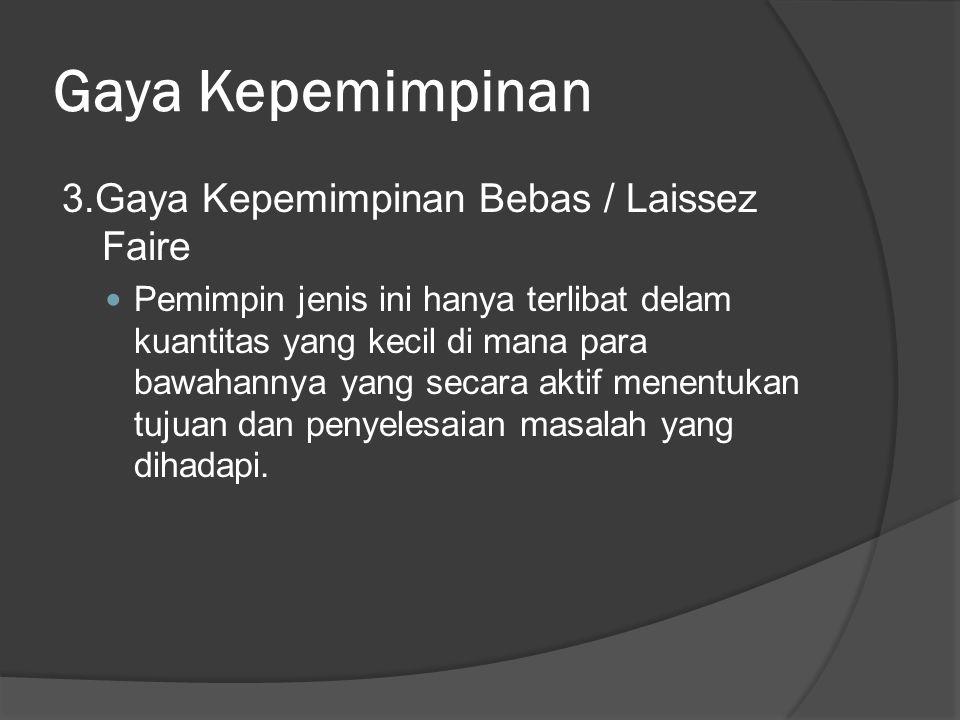 Gaya Kepemimpinan 3.Gaya Kepemimpinan Bebas / Laissez Faire