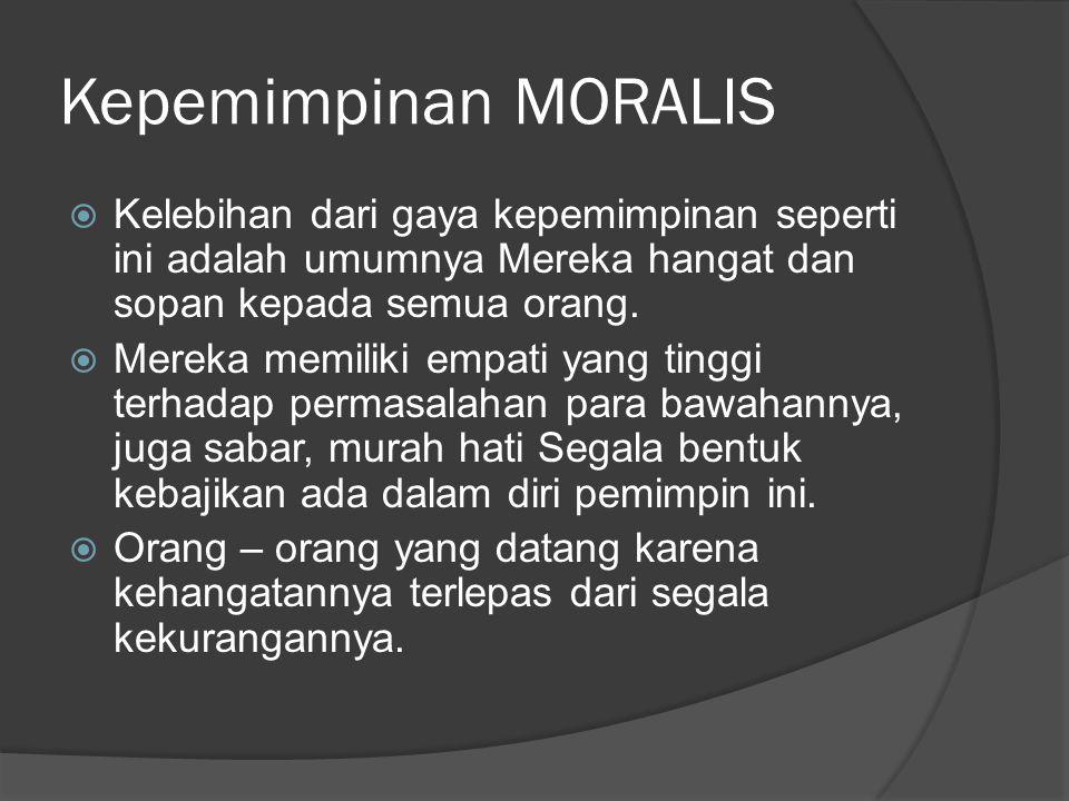 Kepemimpinan MORALIS Kelebihan dari gaya kepemimpinan seperti ini adalah umumnya Mereka hangat dan sopan kepada semua orang.
