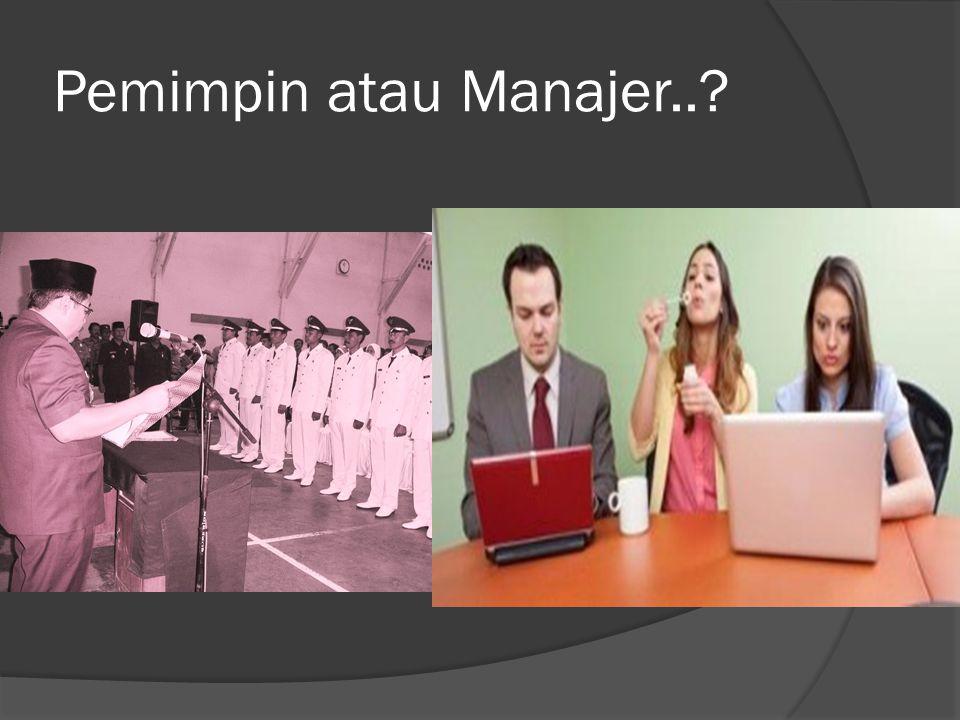 Pemimpin atau Manajer..