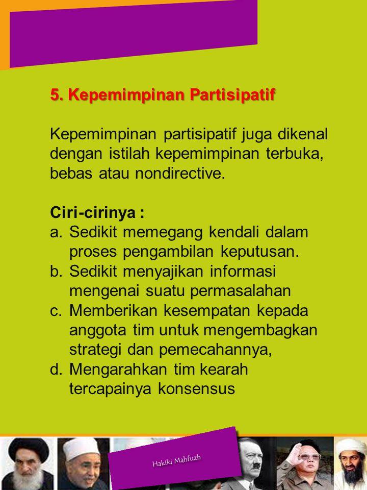 5. Kepemimpinan Partisipatif Kepemimpinan partisipatif juga dikenal dengan istilah kepemimpinan terbuka, bebas atau nondirective.