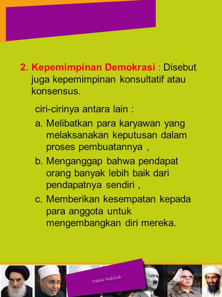 Kepemimpinan Demokrasi : Disebut juga kepemimpinan konsultatif atau konsensus.