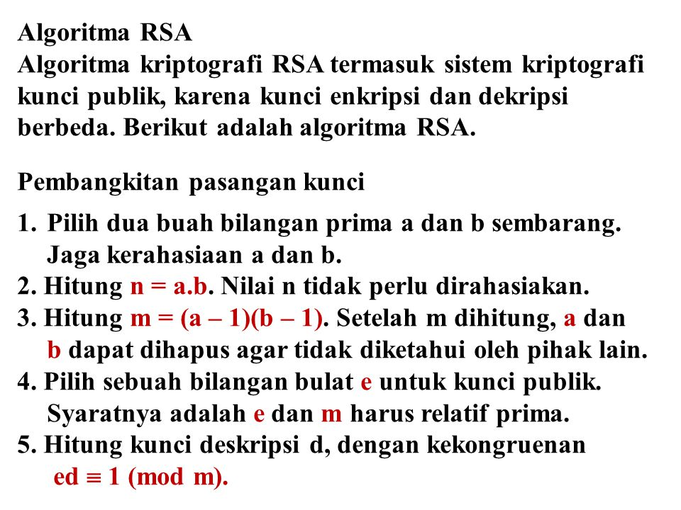Algoritma RSA Algoritma kriptografi RSA termasuk sistem kriptografi. kunci publik, karena kunci enkripsi dan dekripsi.