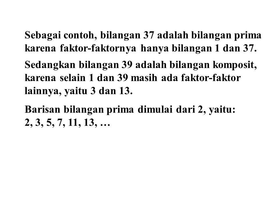 Sebagai contoh, bilangan 37 adalah bilangan prima karena faktor-faktornya hanya bilangan 1 dan 37.