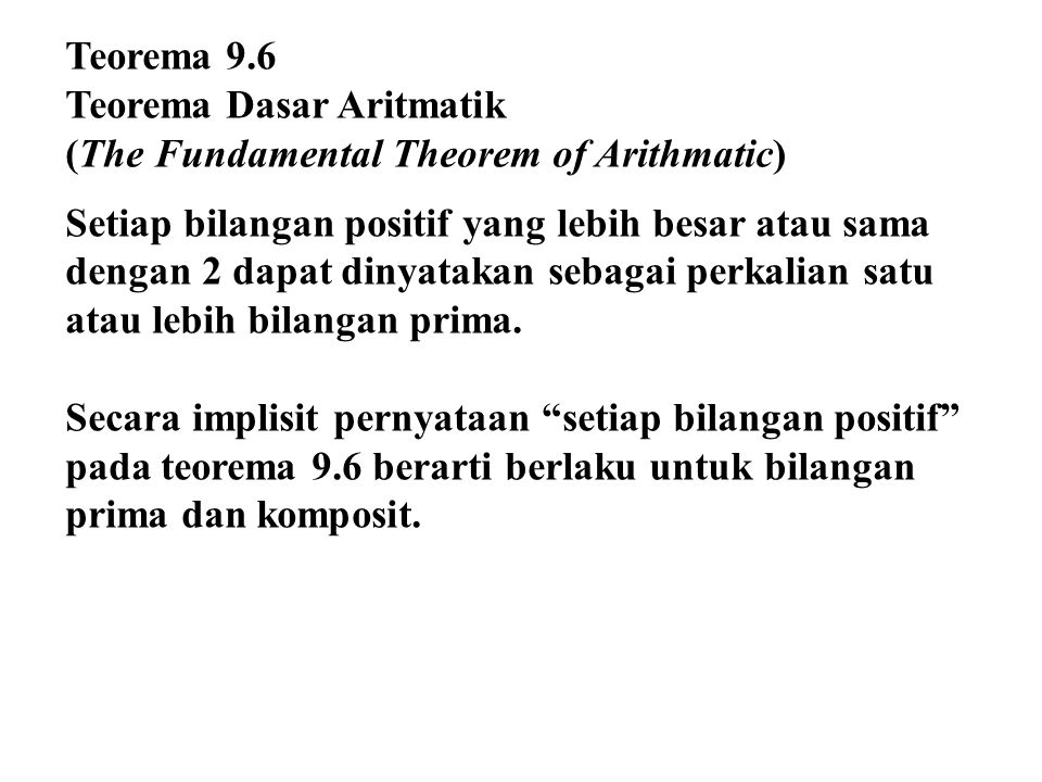 Teorema 9.6 Teorema Dasar Aritmatik. (The Fundamental Theorem of Arithmatic)