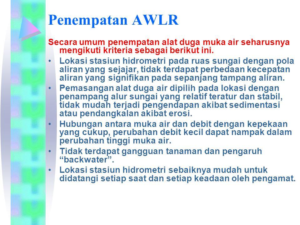Penempatan AWLR Secara umum penempatan alat duga muka air seharusnya mengikuti kriteria sebagai berikut ini.