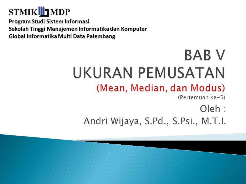 BAB V UKURAN PEMUSATAN (Mean, Median, dan Modus) (Pertemuan ke-5)