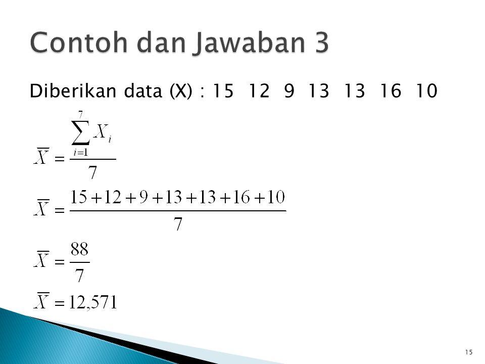 Contoh dan Jawaban 3 Diberikan data (X) : 15 12 9 13 13 16 10