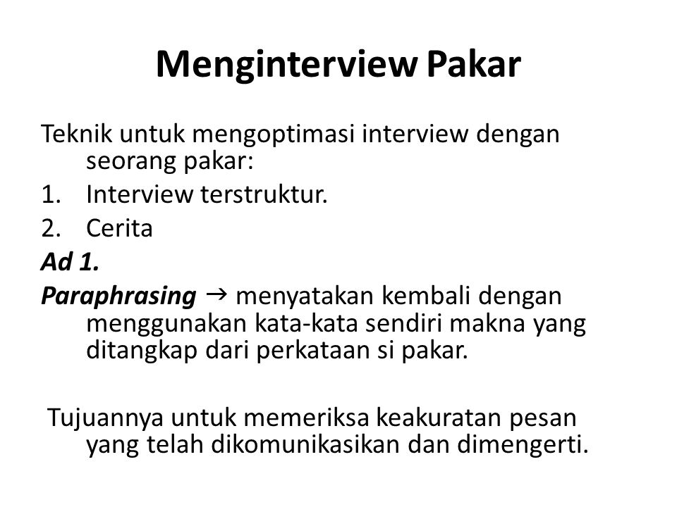 Menginterview Pakar Teknik untuk mengoptimasi interview dengan seorang pakar: Interview terstruktur.