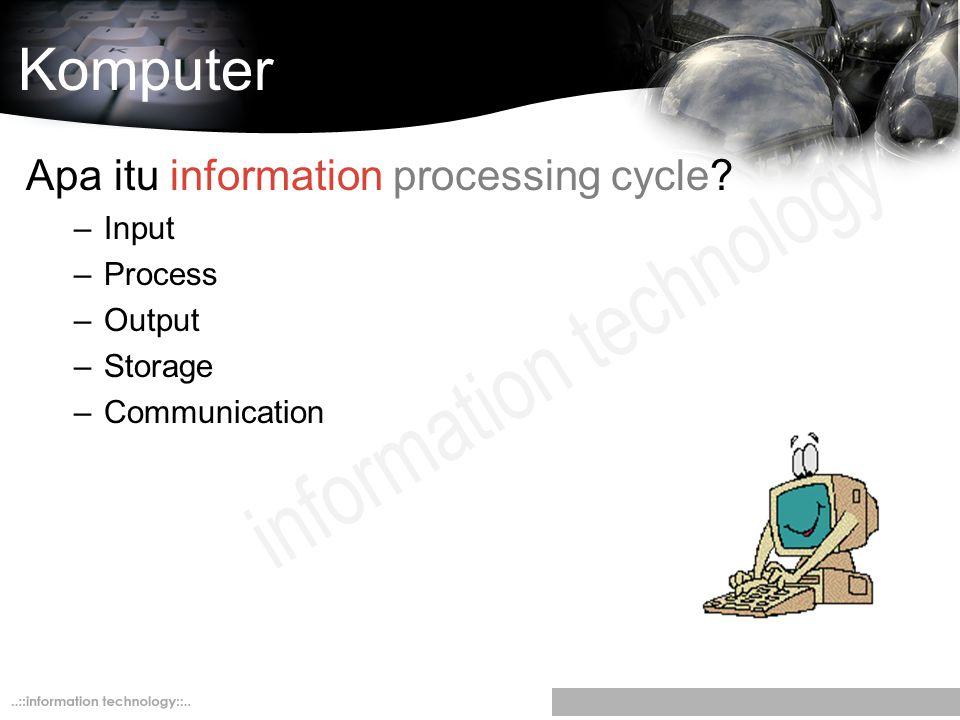Komputer Apa itu information processing cycle Input Process Output