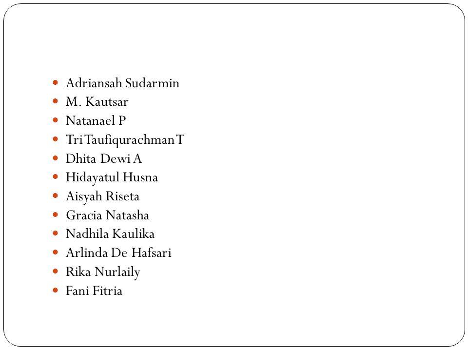 Adriansah Sudarmin M. Kautsar. Natanael P. Tri Taufiqurachman T. Dhita Dewi A. Hidayatul Husna.