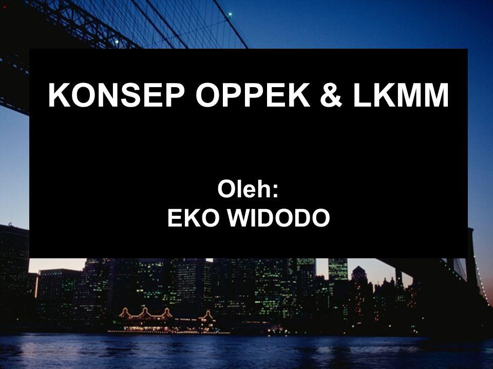 KONSEP OPPEK & LKMM Oleh: EKO WIDODO