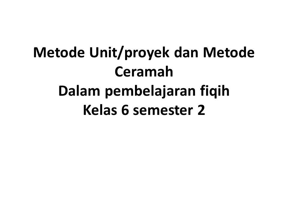 Metode Unit/proyek dan Metode Ceramah Dalam pembelajaran fiqih Kelas 6 semester 2