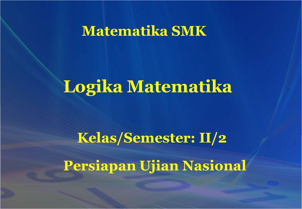 Logika Matematika Matematika SMK Kelas/Semester: II/2